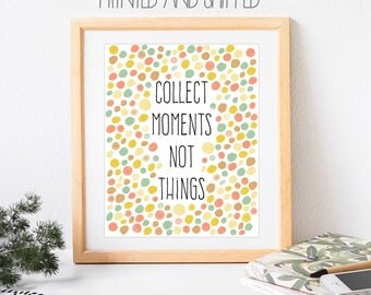 Collect Moments Not Things Wall Art, Printed and Shipped, 8x10 inch, Quote, Inspirational Print, Statement Art, Art Quote, Polka Dots