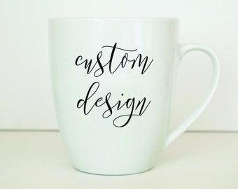 Custom Mug, Personalized Mug, Customized Mug, Personal Design, Custom Quote Mug, Custom Coffee Mug, Design your Own, Custom Gift, Gift