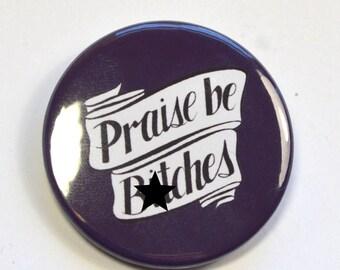 "Feminist Handmaid's Tale ""Praise be, B*tches"" Pinback Badge Button"