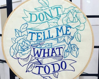 """Sassy Hoop Art Don't Tell Me What To Do 8"""" Embroidery Hoop  Quote Hoop Art Floral Wall Art Housewarming gift Embroidery Art."""