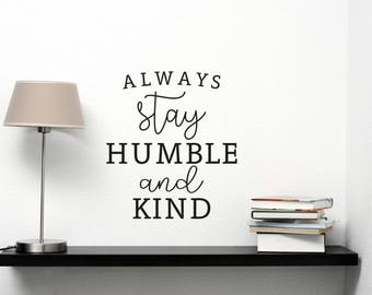 Always Stay Humble and Kind Vinyl Wall Decal - Humble and Kind Vinyl Wall Decal - Inspirational Vinyl Decal - Always Stay Humble & Kind