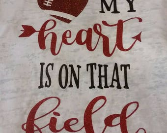 My Heart is on That Field Football Shirt, Football Tee, Football Mom Shirt, Game Day Shirt, My heart is on that field, Football, Mom Shirt