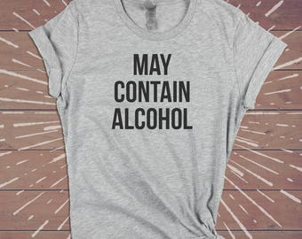 May Contain Alcohol Shirt - Beer Festival Sarcastic Tee Funny Womens Gym Shirts Tshirts Tee - Gift for Wife Girlfriend Sister.