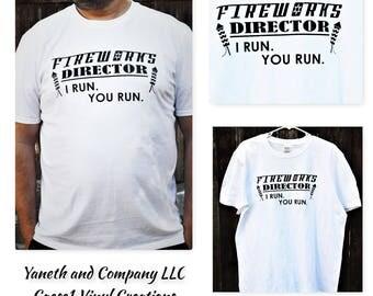 Fireworks Director T-shirt,Fireworks Director I run You Run,4th of July shirt,Memorial Day shirt,New Year day shirt,Funny Fireworks shirt
