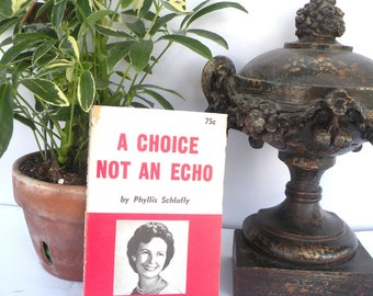 A Choice Not an Echo by Phyllis Schlafly American Presidents Republican Democrat Elections History Book Conservative how are political