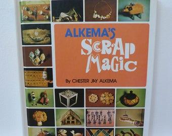 70's Craft Book Alkema's Scrap Magic by Chester Jay Alkema Recycled Material Art DIY