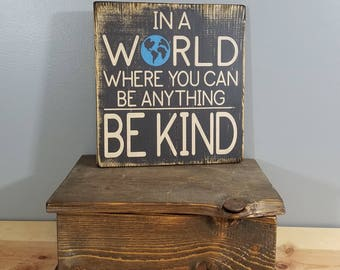 BE KIND - In a world where you can be anything... Be Kind - Rustic, wooden, hand painted sign