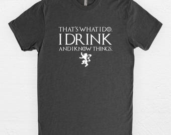 Game of Thrones Shirt - I drink and I know things - Tyrion Lannister - GoT Shirt - Gifts under 25