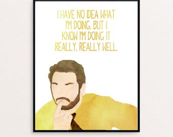"Andy Dwyer Quote ""I have no idea what I'm doing, but I know I'm doing it really, really well."" from Parks and Rec 