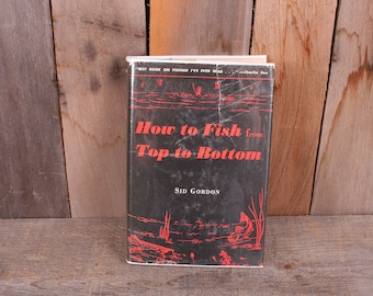 1955 How to Fish from Top to Bottom Sid Gordon Man Fishing How To