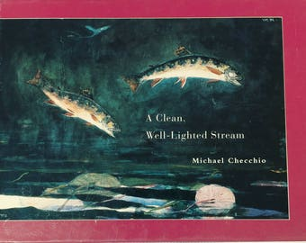 Fishing book, A Clean, Well Lighted Stream by Michael Checchio Signed 1995 Soho Press