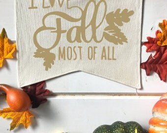 I love Fall Most of All Fall Banner; Fall Home Decor; Fall Sign; Fall Decoration; Autumn Decor; Fall Leaves