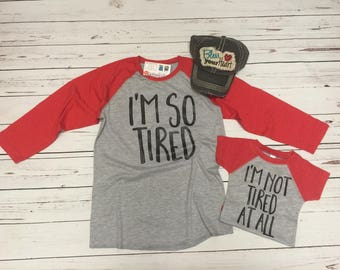 I'm So Tired ~ I'm Not Tired ~ New Mommy & Son/Daughter Matching Shirts ~ Mommy and Me ~ Shower Gift ~ Mom Shirt ~ Mother's Gift ~ Baby