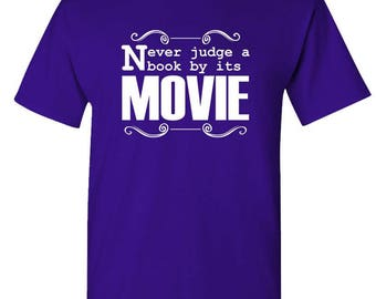Never JUDGE A BOOK By It's MOVIE - t-shirt short or long sleeve your choice!