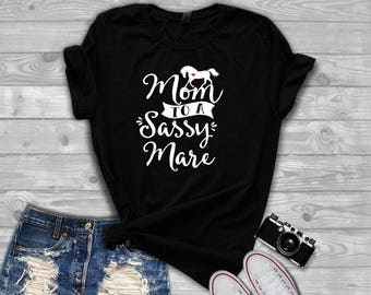 Horse Mom Shirt| Horse Shirt| Funny Equestrian Clothing| Mom to a Sassy Mare| Funny Horse Gift| Horse owner gift| Horse clothing| DGA50