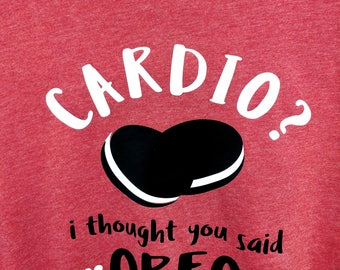 Cardio? I thought you said Oreo t-shirt.  Humor. Gym. Fit. Workout. Foodie. Tshirt. Tee.