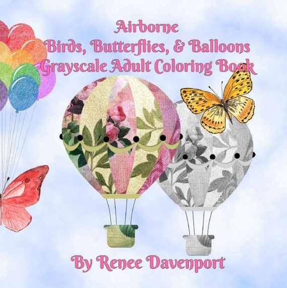 PDF of Airborne ~ Birds, Butterflies, and Balloons Grayscale Adult Coloring Book ~ 30 Coloring Pages (Revised)