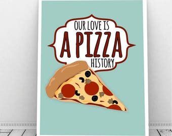 Our Love is a Pizza History, Funny Instant Download, Funny Food Pun, Italian Wedding, Wedding Art, Downloadable Art, Kitchen Art, Pizza Pun