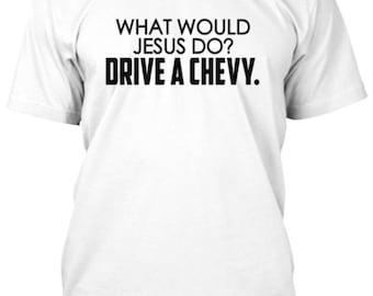 WWJD? Drive a Chevy Shirt