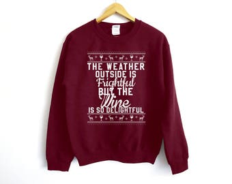 Wine Christmas Sweater - The Weather Outside Is Fright But The Wine Is So Delightful Sweatshirt - Wine Sweater - Ugly Christmas Sweater