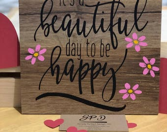 Its a beautiful day to be happy, wood sign, inspirational wood sign