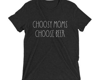 Choosy Moms - Women's t shirts - For Moms - Mom shirt - Funny shirt - Unisex t shirt - Beer - Wine - Whiskey - Tequila - Taco