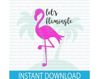 let's flamingle, bachelorette party svg, summer svg, flamingo svg,  let's flamingo, flamingle with me svg, svg, instant download