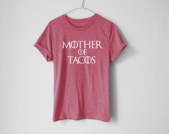 Mother Of Tacos Shirt - GOT Shirt - Mom Shirt - Mother Shirt - Wife Shirt - Gift For Her - Mom Gift - Funny Fitness Shirt - Workout Shirt