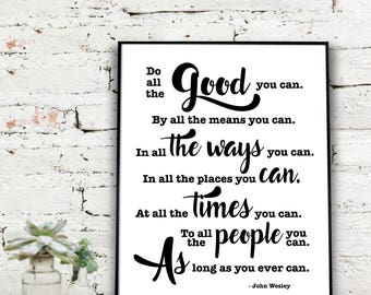 Do all the good you can Print | John Wesley Quote  {DIGITAL FILE}
