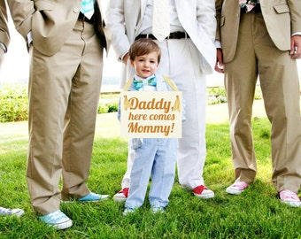 """Wedding Sign """"Daddy, Here Comes Mommy"""" 