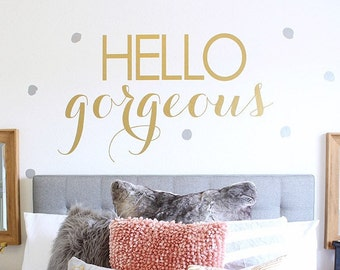 Hello Gorgeous - Hello Beautiful - Hello Handsome Vinyl Wall Decal Wall Art Wall Sign