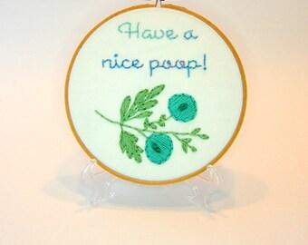 Have a nice poop Hoop Art  -  6  inch  hoop art - Sassy Bathroom Humor