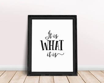 It Is What It Is Quote | Live in the Moment, Quotes About Living, Meditate Wall Print, Live in the Present, Don't Stress, Live Life Quote