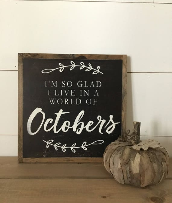 OCTOBERS 1'X1' sign | I'm so glad I live in a world of Octobers distressed wooden sign | farmhouse Fall decor | Autumn wall art