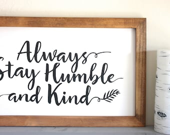 Always Stay Humble And Kind- Farmhouse Sign