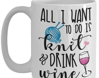 All I Want To Do Is Knit And Drink Wine Coffee Mug, Gift for Knitter, Gift for Crochet, Knit Mug, Knit Lover, Knitting Queen, Knitting Gift