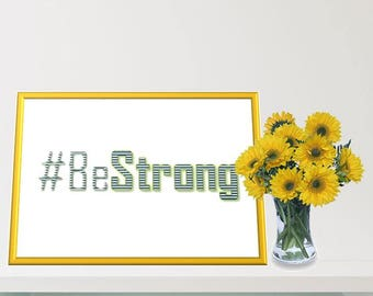Printable Wall Art - Be Strong - Motivational Quote
