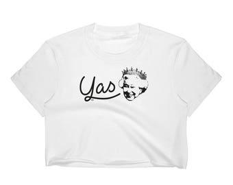 Yas Queen - Crop Shirt / Yas Queen Crop / Yas Crop / Yasss Crop / Yas Queen Crop Top / Funny Yasss Crop / Broad City Crop Top / Yas Queen