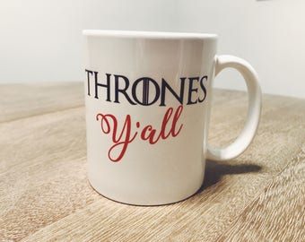 Thrones Y'all - Game of Thrones Inspired Coffee Mug