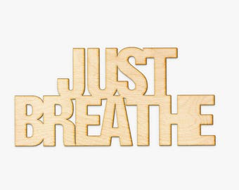 Just Breathe Wood Sign - Laser Cut Sign, Wood Sign Wall Decor, Yoga Artwork, Yoga Wall Decor, Inspirational Quote Decor, Breathe Art