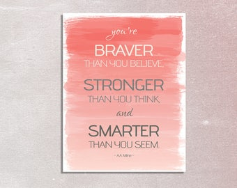 You're braver than you believe, stronger than you think and smarter than you seem-Printable Art   Brave