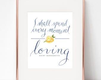 I Shall Spend Every Moment Loving St. Bernadette 8x10  Print