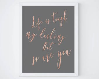 Life is tough but so are you art print - inspirational quote print - rose gold decor  - motivational poster - typographic quote print
