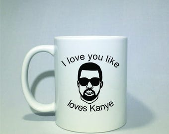 I love you like Kanye loves Kanye coffee mug!  *Coffee mug, coffee cup, funny coffee mug, funny coffee cup, gift, kanye west