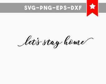 lets stay home, stay home svg, commercial use cricut downloads, dxf files png, svg files for silhouette, svg home, svg vinyl cut files cameo