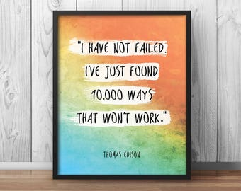 I have not Failed - Thomas Edison Quote Persistence quotes Motivational Quotes Printable Motivation Printable Decor Science Quotes -146