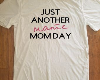 Manic Mom day shirt, just another monday shirt, mom shirt, momlife shirt, manic mom day, Just another manic momday, funny mom shirt, mom tee