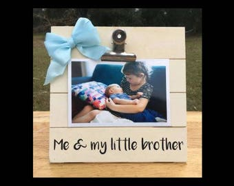 Me & my Little Brother - Siblings - Custom Made - New Baby Birth Announcement - Family Gift - Picture/Photo Clip Frame - Options Available!