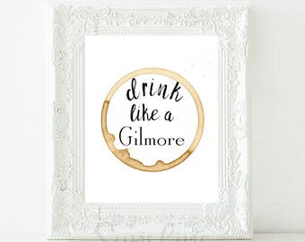 Gilmore Girls, Drink Like a Gilmore, Gilmore Girls Print, Stars Hollow, Gilmore Girls Poster, Coffee Print, Home Decor, Wall Decor, Wall Art