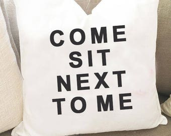 Come Sit Next to Me Pillow Cover, Living Room Decor Pillow